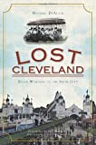 Lost Cleveland:: Seven Wonders of the Sixth City