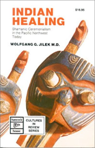 Indian Healing Shamanic Ceremonialism in the Pacific Northwest Today Cultures in review series088839523X