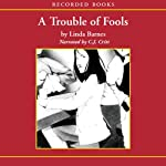 A Trouble of Fools (       UNABRIDGED) by Linda Barnes Narrated by C. J. Critt