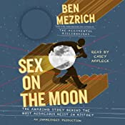 Sex on the Moon: The Amazing Story Behind the Most Audacious Heist in History | [Ben Mezrich]
