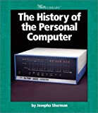 The History of the Personal Computer (Watts Library) (0531162133) by Sherman, Josepha