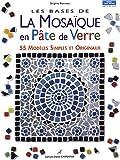 echange, troc Brigitte Bonnave - Les bases de la mosaïque en pâte de verre : 55 modèles simples et originaux