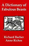 A Dictionary of Fabulous Beasts (0851156851) by Barber, Richard