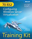 MCTS Self-Paced Training Kit (Exam 70-652): Configuring Windows Server® Virtualization: Configuring Windows Server Virtualization (Microsoft Press Training Kit)