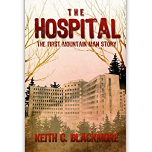 The Hospital: The FREE Short Story: The First Mountain Man Story | [Keith C. Blackmore]