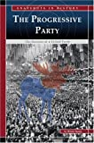 img - for The Progressive Party: The Success of a Failed Party (Snapshots in History) book / textbook / text book