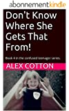 Don't Know Where She Gets That From! (Adventures in Parenting): Book 4 in the Adventures of a Confused Seventies Teenager (Adventures of a Confused Teenager Series) (English Edition)