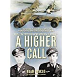 An Incredible True Story of Combat and Chivalry in the War-Torn Skies of World War II (Berkley Books): A Higher Call (Paperback) - Common