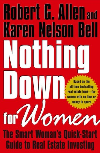 Nothing Down for Women: The Smart Woman's Quick-Start Guide to Real Estate Investing, ROBERT G. ALLEN, KAREN NELSON BELL
