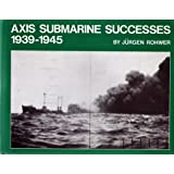 Axis Submarine Successes, 1939-1945