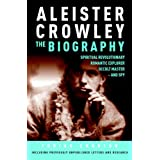 Aleister Crowley: The Biography: Spiritual Revolutionary, Romantic Explorer, Occult Master and Spy ~ Tobias Churton