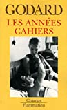 Les annees Cahiers (1950 a 1959) (French Edition) (2081202972) by Jean-Luc Godard