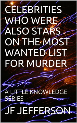 JF JEFFERSON - CELEBRITIES WHO WERE ALSO STARS ON THE MOST WANTED LIST FOR MURDER: A LITTLE KNOWLEDGE SERIES
