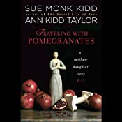 Traveling with Pomegranates: A Mother-Daughter Story | [Sue Monk Kidd, Ann Kidd Taylor]