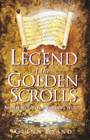 Legend of the Golden Scrolls: Ageless Secrets for Building Wealth, Bland,Glenn