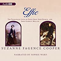 Effie: The Passionate Lives of Effie Gray, John Ruskin and John Everett Millais (       UNABRIDGED) by Suzanne Fagence Cooper Narrated by Sophie Ward