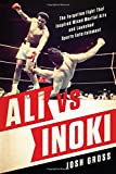 img - for Ali vs. Inoki: The Forgotten Fight That Inspired Mixed Martial Arts and Launched Sports Entertainment book / textbook / text book