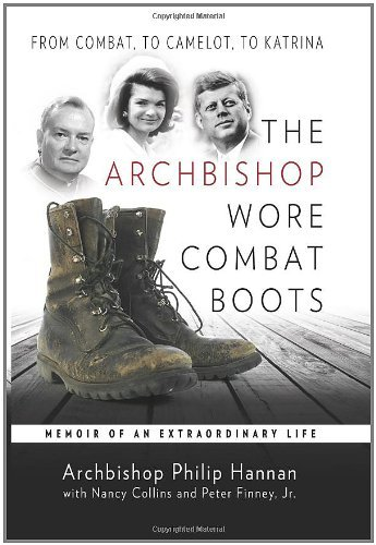Archbishop Philip Hannan - The Archbishop Wore Combat Boots: From Combat to Camelot to KatrinaMemoir of an Extraordinary Life