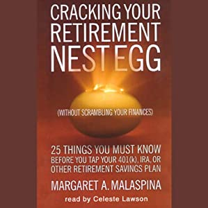 Cracking Your Retirement Nest Egg: Without Scrambling Your Finances | [Margaret A. Malaspina]