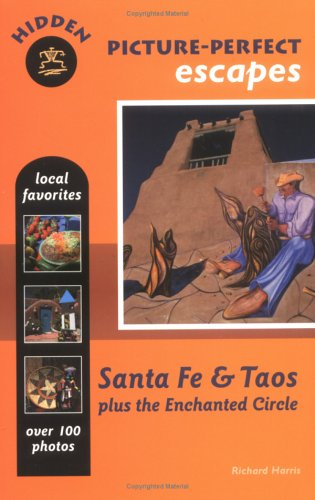 Hidden Picture-Perfect Escapes Santa Fe and Taos: Plus the Enchanted Circle