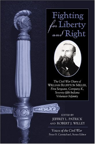 Fighting for Liberty and Right: The Civil War Diary of William Bluffton Miller, 1st Sergeant, Company K, 75th Indiana Volunteer Infantry (Voices Of The Civil War)