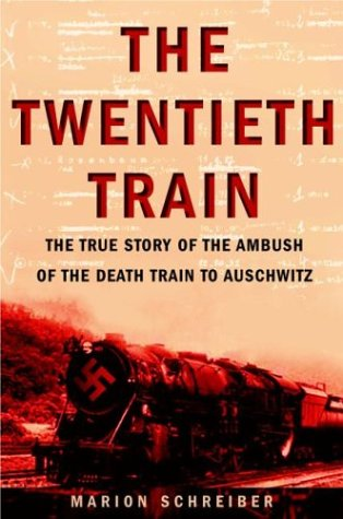 The Twentieth Train: The True Story of the Ambush of the Death Train to Auschwitz, MARION SCHREIBER