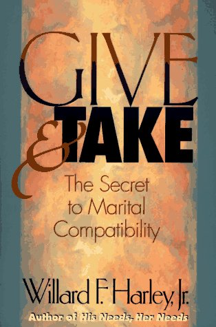 Give & Take: The Secret to Marital Compatibility, Willard F. Harley Jr.