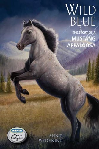 Wild Blue: The Story of a Mustang Appaloosa (Breyer Horse Portrait Collection)