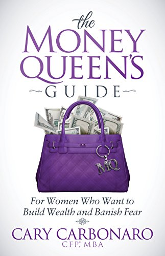 They Money Queen's Guide: For Woman Who Want To Build Wealth And Banish Fear by Cary Carbonaro ebook deal