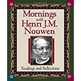 Mornings with Henri J.M. Nouwen: Readings and Reflections [Paperback]
