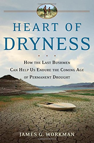 Heart of Dryness: How the Last Bushmen Can Help Us Endure the Coming Age of Permanent Drought PDF