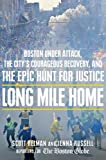 Long Mile Home: Boston Under Attack, the City's Courageous Recovery, and the Epic Hunt for Justice (Thorndike Press Large Print Nonfiction Series)