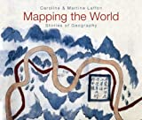 Mapping the World: Stories of Geography (1554077818) by Laffon, Caroline