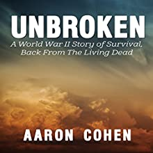 Unbroken: A World War Il Story of Survival, Back from the Living Dead (       UNABRIDGED) by Aaron Cohen Narrated by Glenn Langohr
