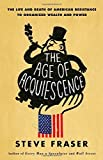 img - for The Age of Acquiescence: The Life and Death of American Resistance to Organized Wealth and Power by Fraser, Steve (17 February, 2015) [Hardcover] book / textbook / text book
