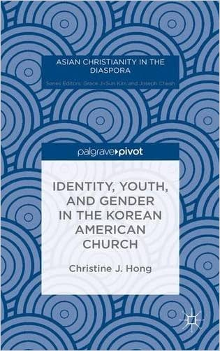 Identity, Youth, and Gender in the Korean American Church (Asian Christianity in the Diaspora)