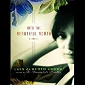 Into the Beautiful North: A Novel | [Luis Alberto Urrea]
