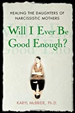 Will I Ever Be Good Enough?: Healing the Daughters of Narcissistic Mothers by McBride, Karyl published by Free Press (2008) [Hardcover]