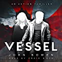Vessel (       UNABRIDGED) by John Bowen Narrated by Craig Beck