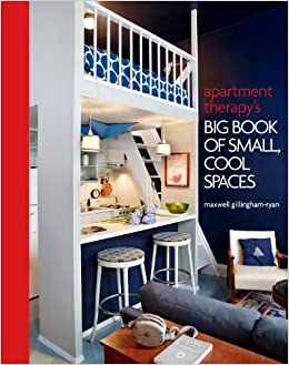 Apartment Therapy's Big Book of Small, Cool Spaces ...