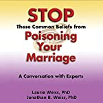 Stop These Common Beliefs from Poisoning Your Marriage: A Conversation with Experts: Secrets of Happy Relationships Series Book 1 | Laurie Weiss,Jonathan Weiss