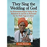 They Sing the Wedding of God: An Ethnomusicological Study of the Mahadevji ka byavala as Performed by the Nath-Jogis...