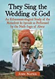 They Sing the Wedding of God: An Ethnomusicological Study of the Mahadevji ka byavala as Performed by the Nath-Jogis of Alwar (0786471409) by John Napier