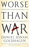 Worse Than War: Genocide, Eliminationism, and the Ongoing Assault on Humanity (1408703181) by Goldhagen, Daniel Jonah