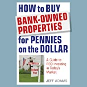 How to Buy Bank-Owned Properties for Pennies on the Dollar: A Guide to REO Investing in Today's Market | [Jeff Adams]