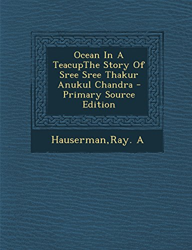 Ocean In A TeacupThe Story Of Sree Sree Thakur Anukul Chandra - Primary Source Edition