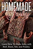 Homemade Jerky: Learn How to Make Jerky with Beef, Bison, fish, and Poultry.