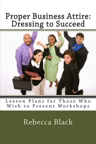 Proper Business Attire: Dressing to Succeed: Lesson Plans for Those Who Wish to Present Workshops PDF