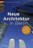 Neue Architektur in Berlin - Die wichtigsten Bauwerke seit 1989