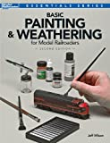 Basic Painting and Weathering for Model Railroaders, Second Edition (Essentials)